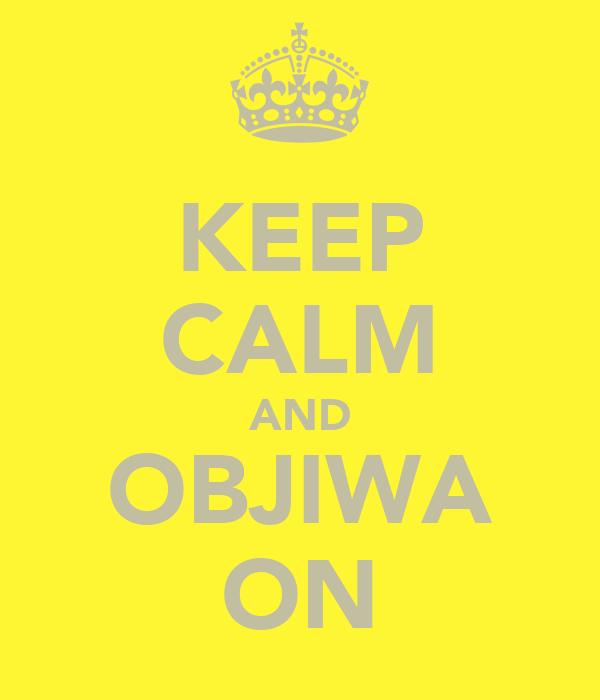 KEEP CALM AND OBJIWA ON