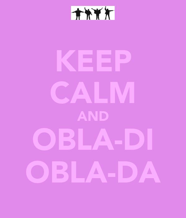 KEEP CALM AND OBLA-DI OBLA-DA