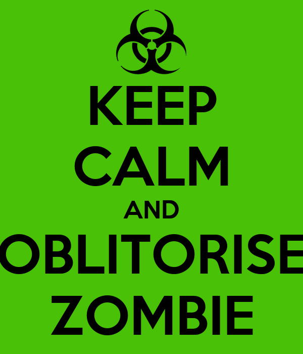 KEEP CALM AND OBLITORISE ZOMBIE