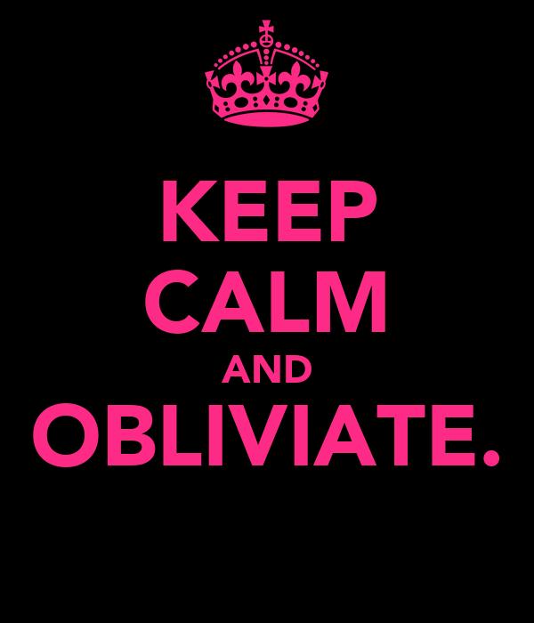 KEEP CALM AND OBLIVIATE.