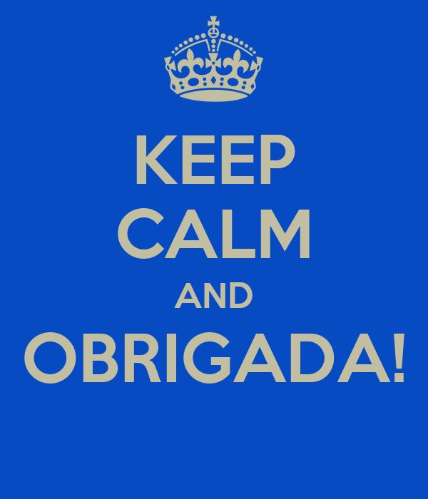 KEEP CALM AND OBRIGADA!