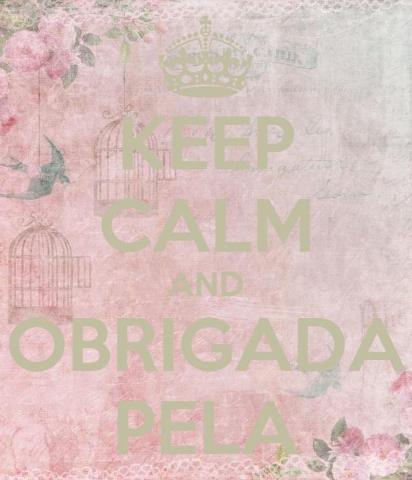 KEEP CALM AND OBRIGADA PELA