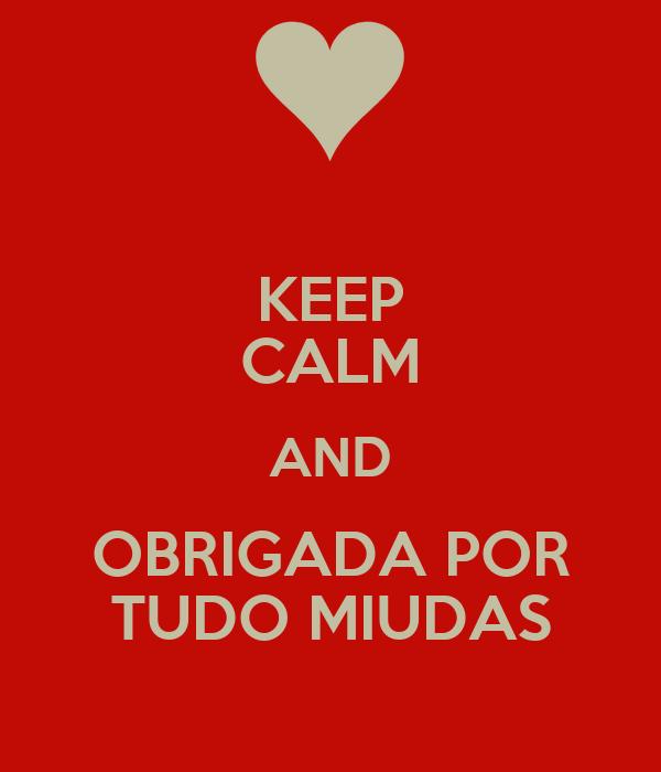 KEEP CALM AND OBRIGADA POR TUDO MIUDAS