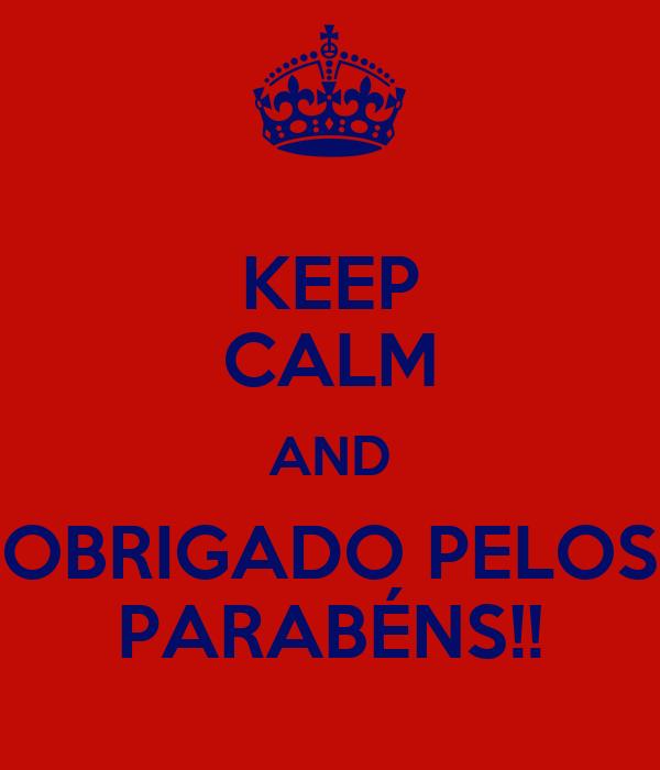 KEEP CALM AND OBRIGADO PELOS PARABÉNS!!