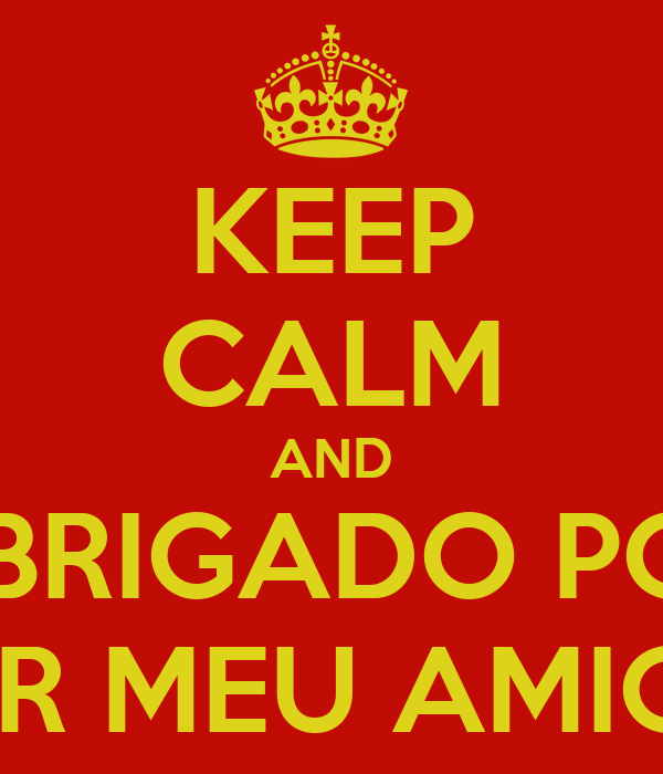 KEEP CALM AND OBRIGADO POR SER MEU AMIGO