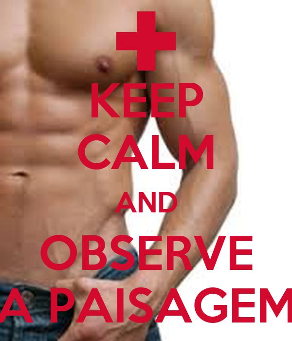 KEEP CALM AND OBSERVE A PAISAGEM