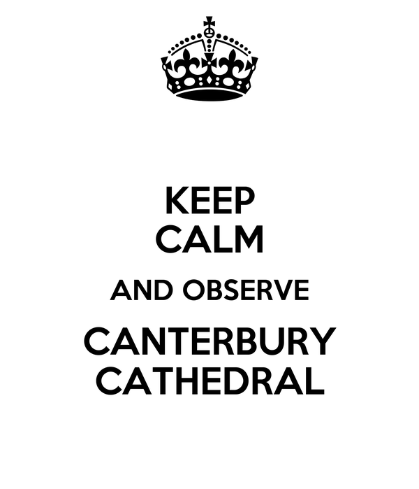 KEEP CALM AND OBSERVE CANTERBURY CATHEDRAL