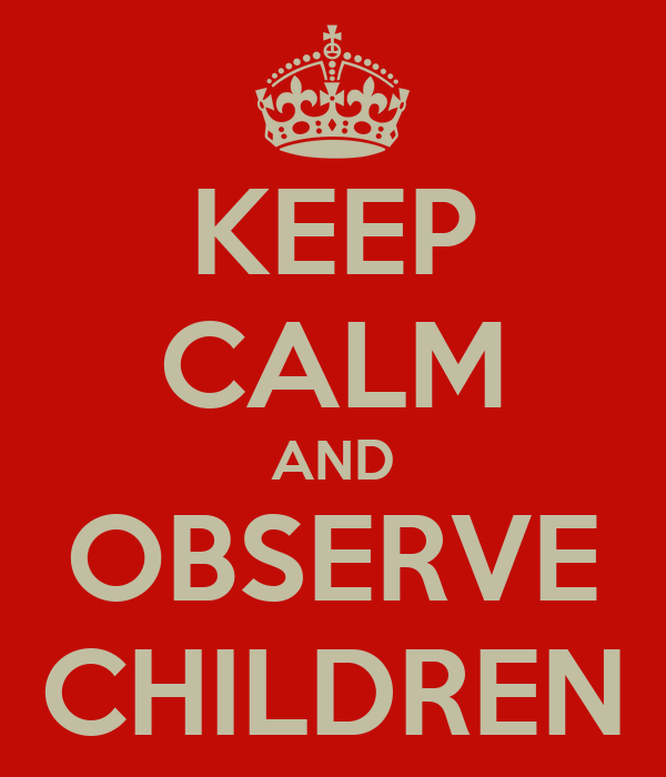 KEEP CALM AND OBSERVE CHILDREN