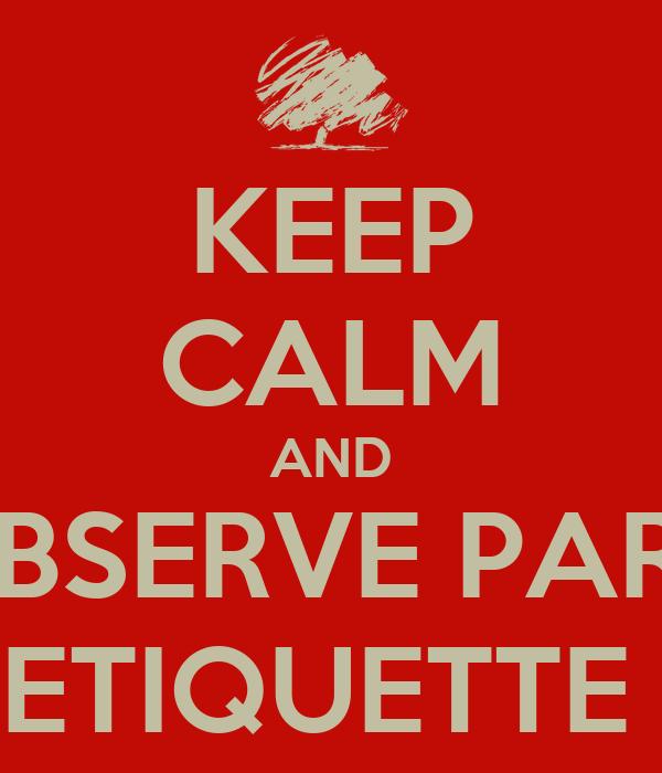 KEEP CALM AND OBSERVE PARK ETIQUETTE