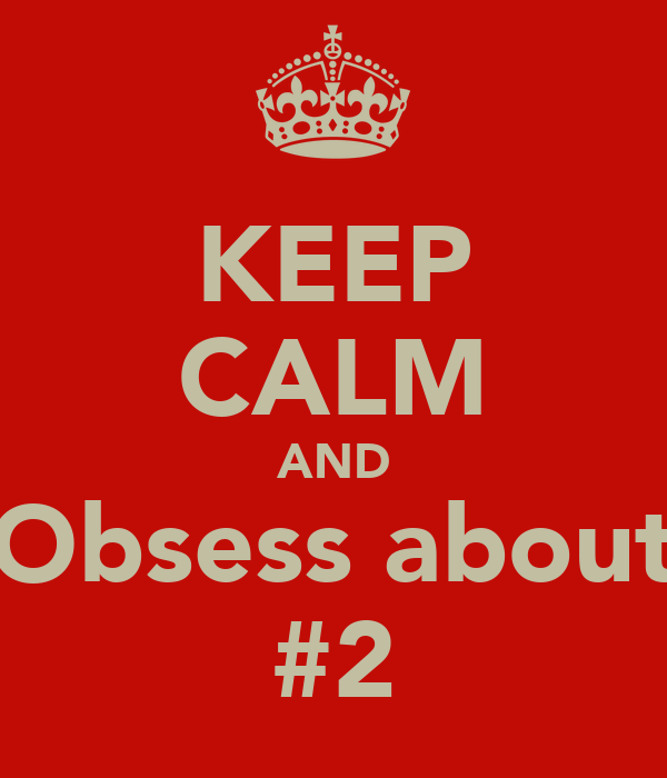KEEP CALM AND Obsess about #2