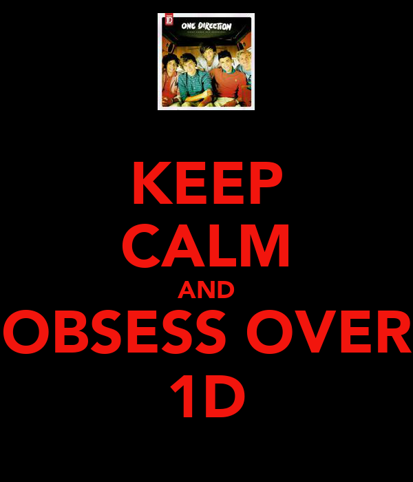 KEEP CALM AND OBSESS OVER 1D