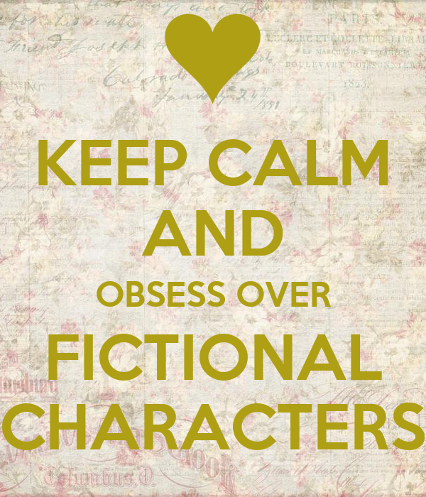 KEEP CALM AND OBSESS OVER FICTIONAL CHARACTERS