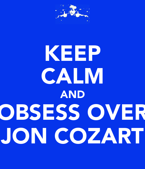 KEEP CALM AND OBSESS OVER JON COZART