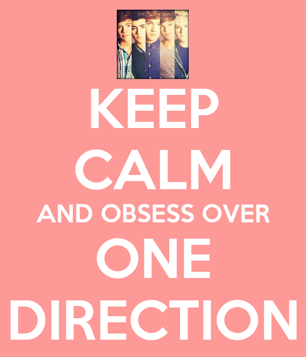 KEEP CALM AND OBSESS OVER ONE DIRECTION