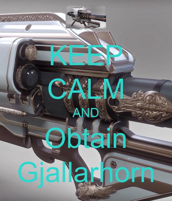 KEEP CALM AND Obtain Gjallarhorn