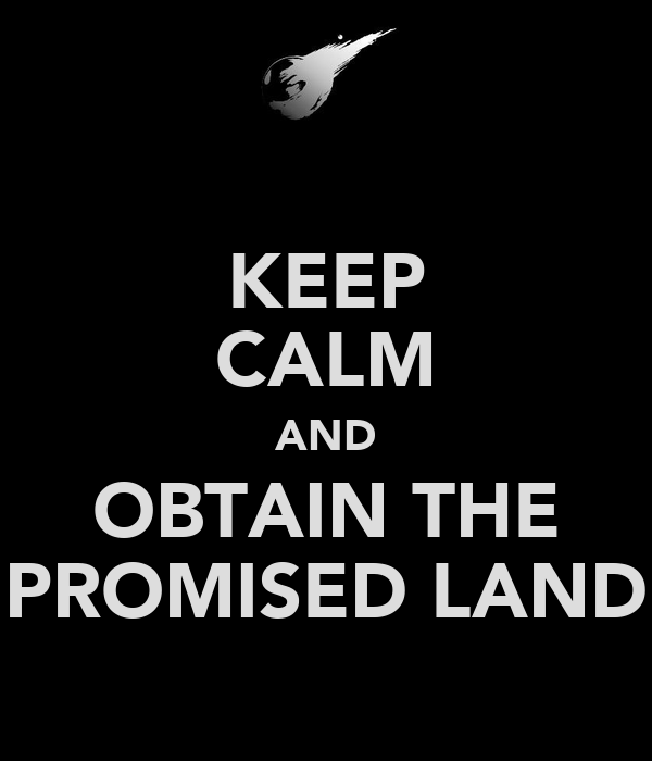 KEEP CALM AND OBTAIN THE PROMISED LAND
