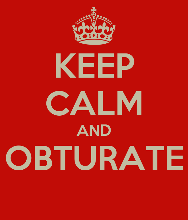 KEEP CALM AND OBTURATE