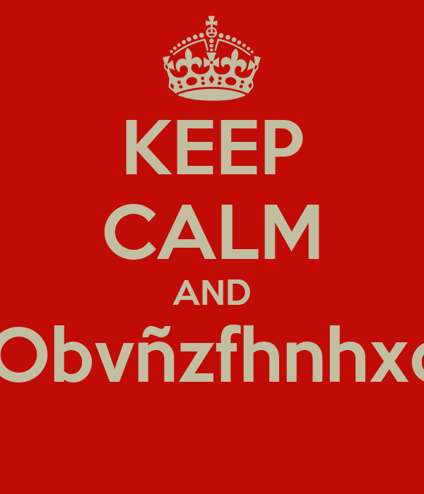 KEEP CALM AND #Obvñzfhnhxds