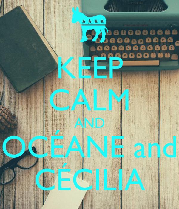 KEEP CALM AND OCÉANE and CÉCILIA