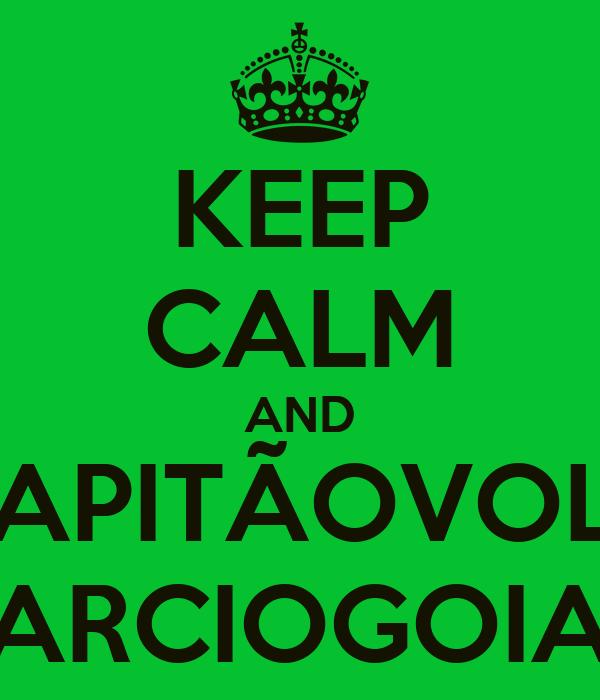 KEEP CALM AND #OCAPITÃOVOLTOU #MARCIOGOIANO