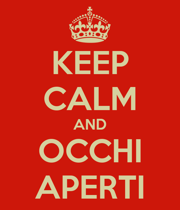 KEEP CALM AND OCCHI APERTI