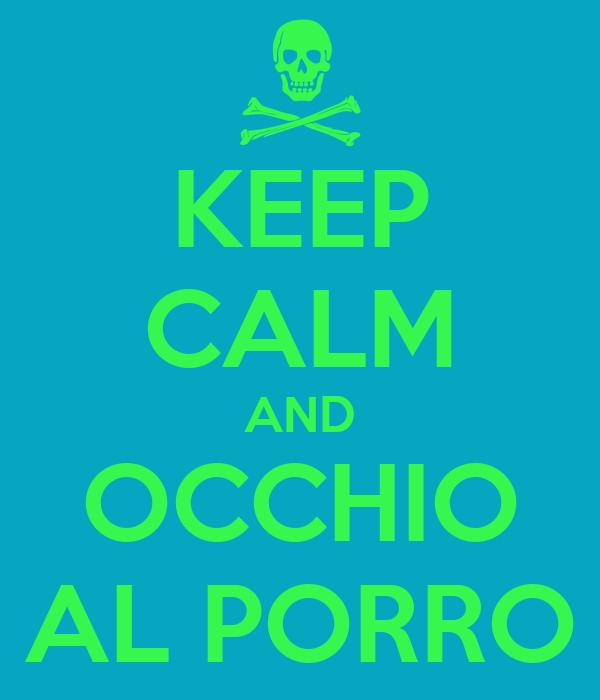 KEEP CALM AND OCCHIO AL PORRO