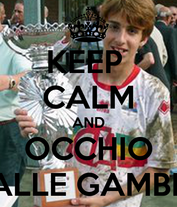 KEEP  CALM AND OCCHIO ALLE GAMBE