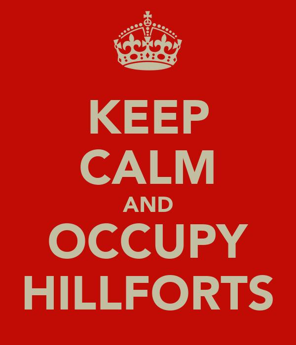 KEEP CALM AND OCCUPY HILLFORTS