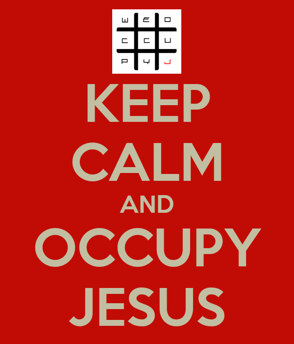 KEEP CALM AND OCCUPY JESUS