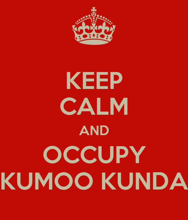 KEEP CALM AND OCCUPY KUMOO KUNDA