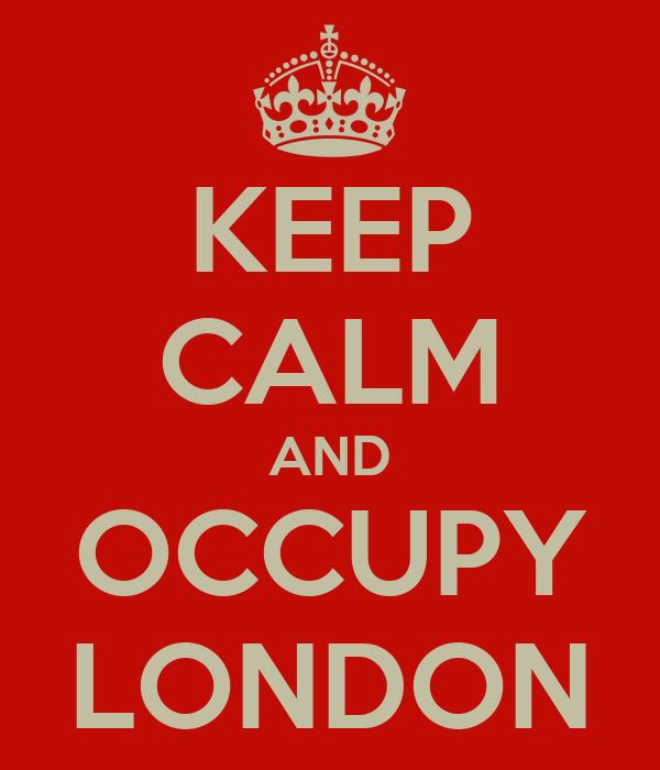 KEEP CALM AND OCCUPY LONDON