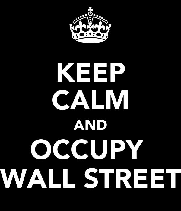 KEEP CALM AND OCCUPY  WALL STREET