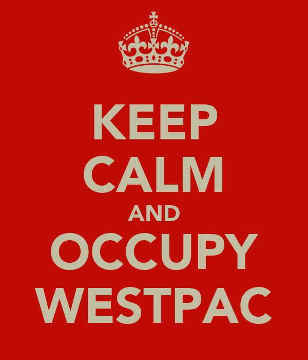 KEEP CALM AND OCCUPY WESTPAC