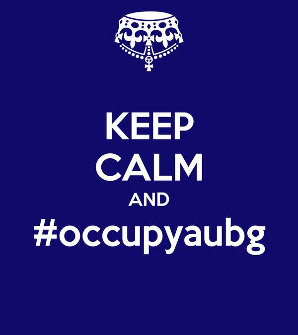 KEEP CALM AND #occupyaubg