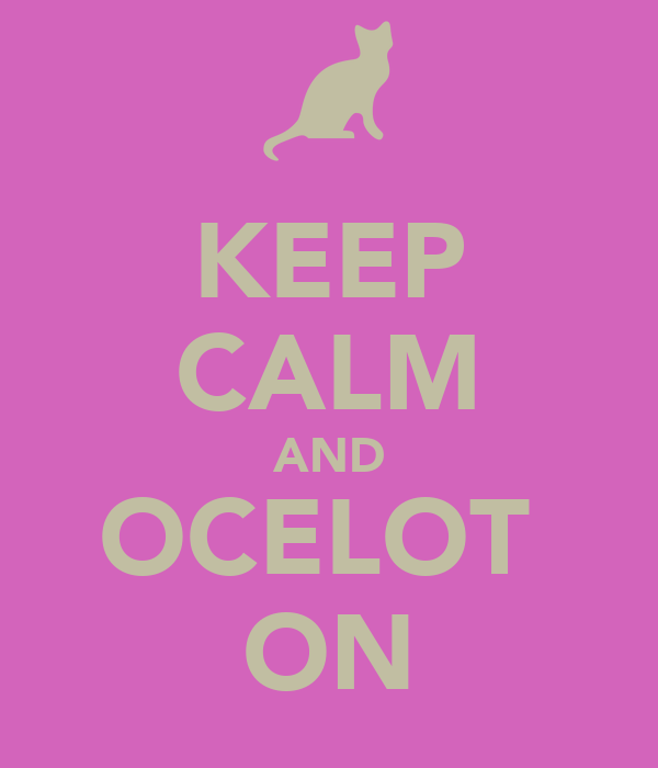 KEEP CALM AND OCELOT  ON