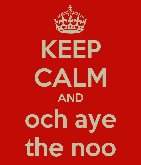 KEEP CALM AND och aye the noo