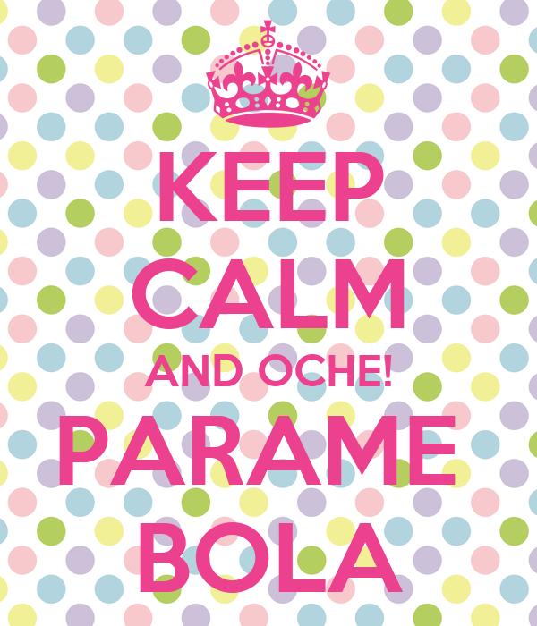 KEEP CALM AND OCHE! PARAME  BOLA