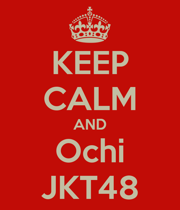 KEEP CALM AND Ochi JKT48