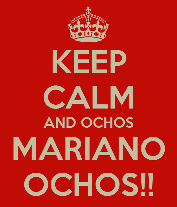KEEP CALM AND OCHOS MARIANO OCHOS!!