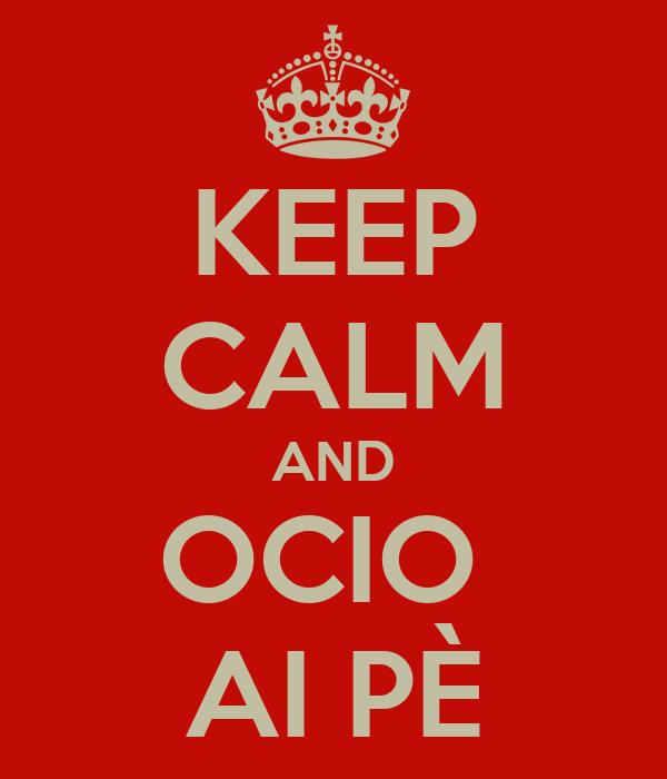 KEEP CALM AND OCIO  AI PÈ