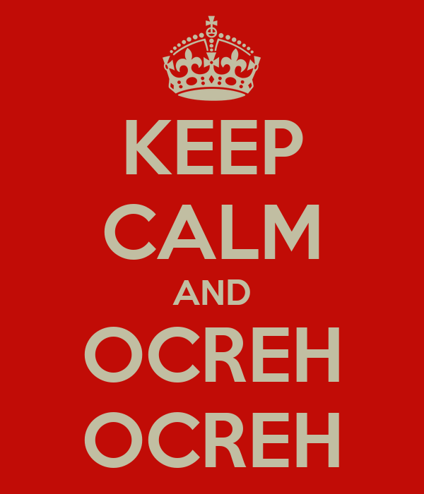 KEEP CALM AND OCREH OCREH