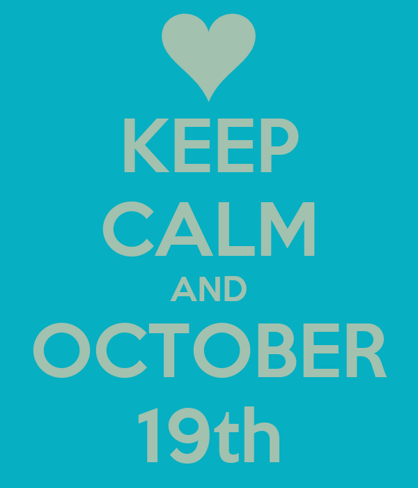 KEEP CALM AND OCTOBER 19th