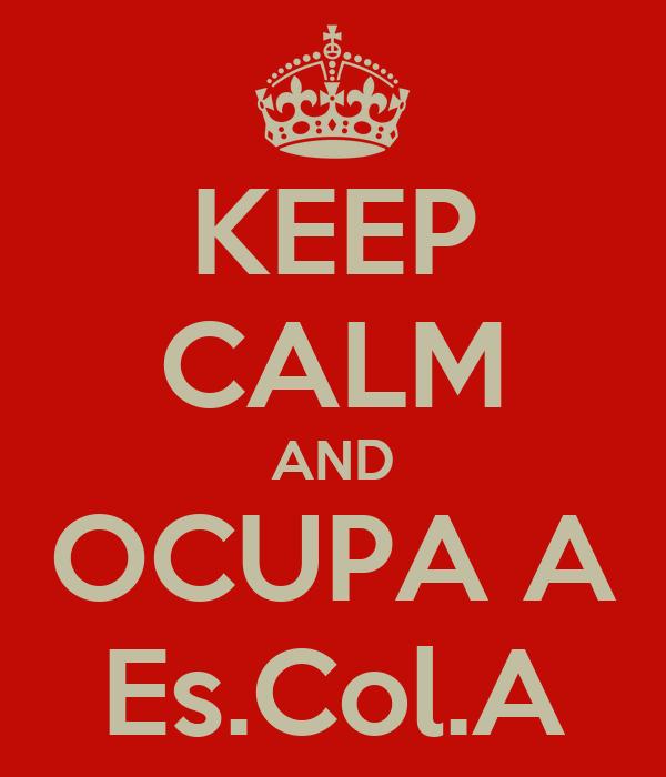 KEEP CALM AND OCUPA A Es.Col.A