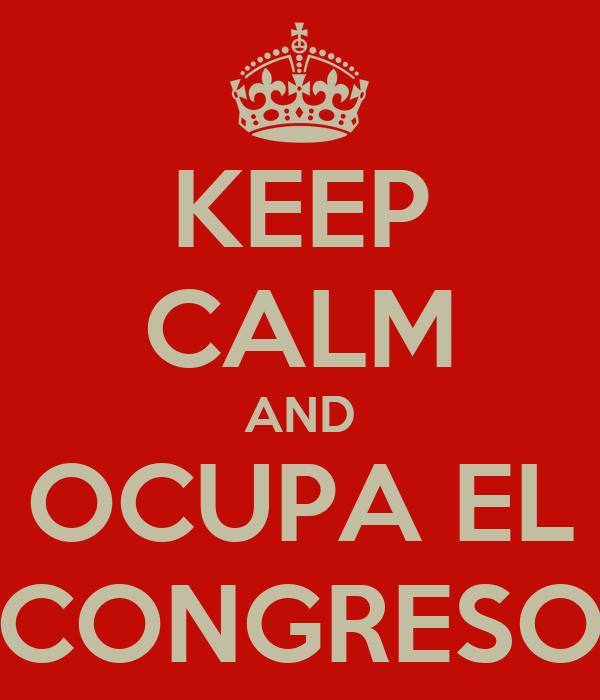 KEEP CALM AND OCUPA EL CONGRESO
