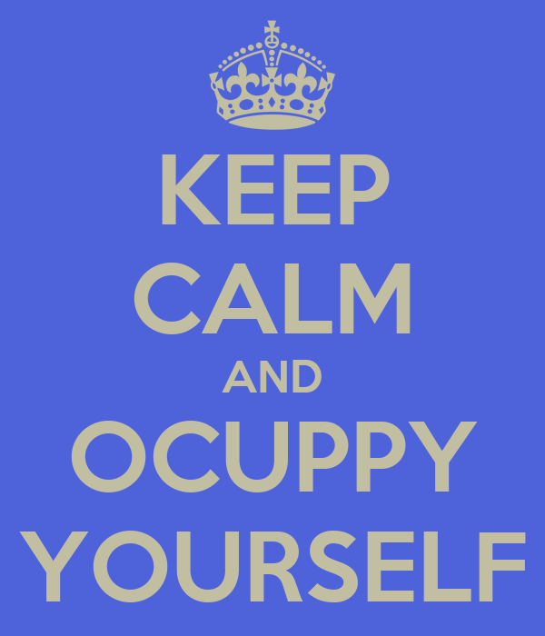 KEEP CALM AND OCUPPY YOURSELF