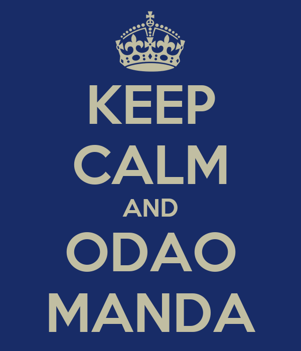 KEEP CALM AND ODAO MANDA