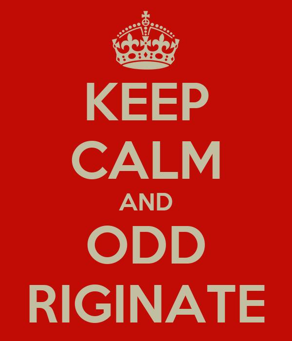 KEEP CALM AND ODD RIGINATE