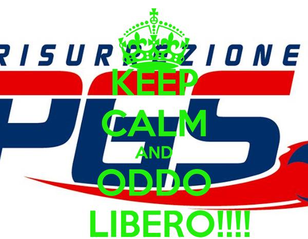 KEEP CALM AND ODDO    LIBERO!!!!