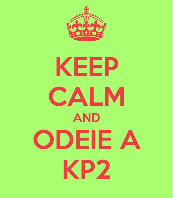 KEEP CALM AND ODEIE A KP2