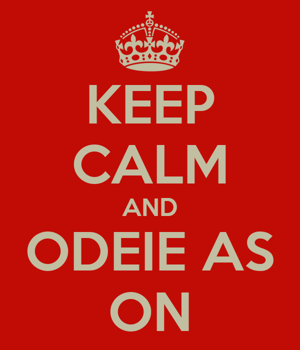 KEEP CALM AND ODEIE AS ON